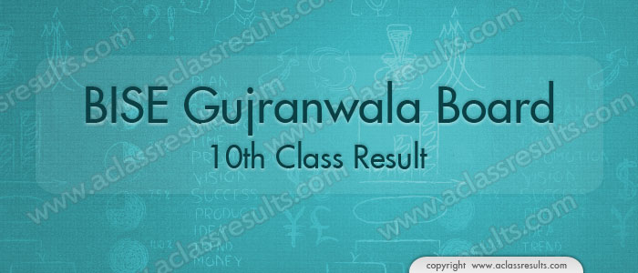 Gujranwala Board 10th Class Result 2017